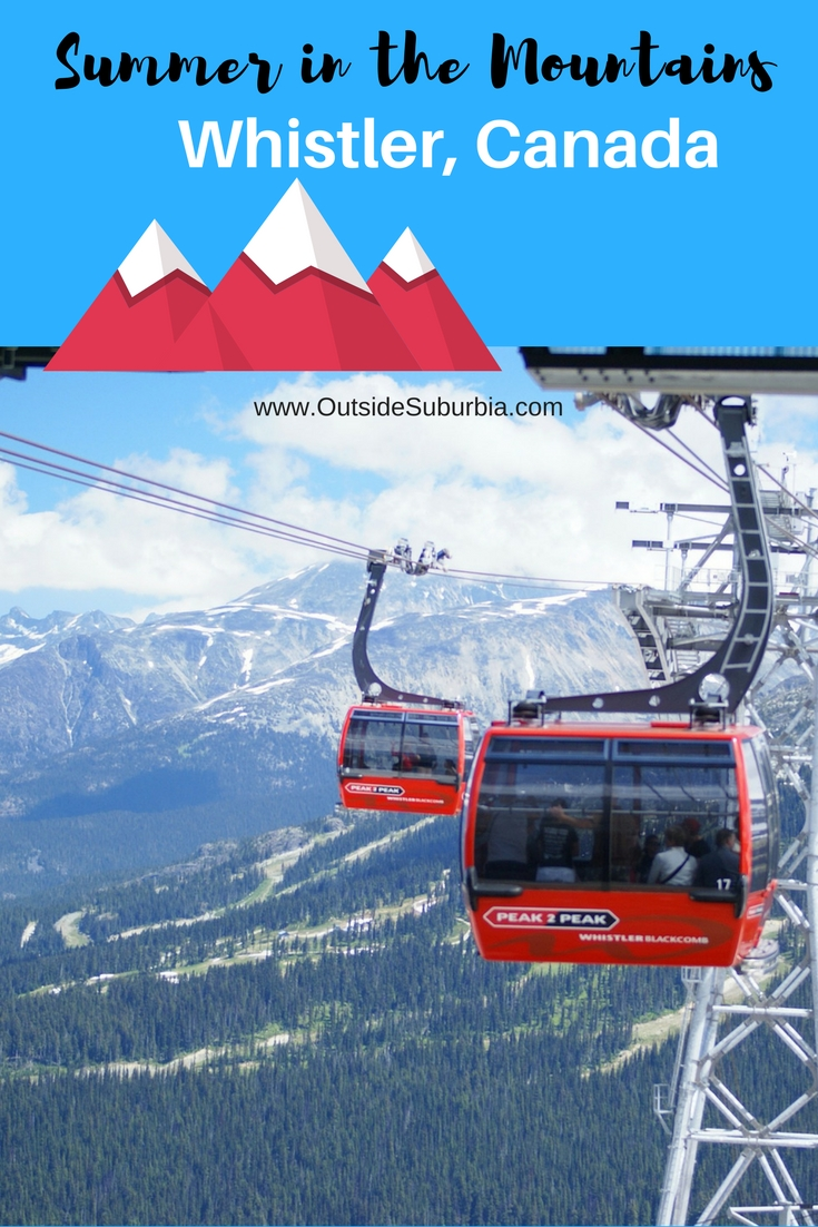 Do you love spending summer in the mountains? Whistler, Canada is a compact, chalet-style pedestrian village at the base of Whistler and Blackcomb mountains.  It perfect for a week of Gondola rides, canoeing and horseback riding. #OutsideSuburbia #Whistler #Canada #SummerintheMountains