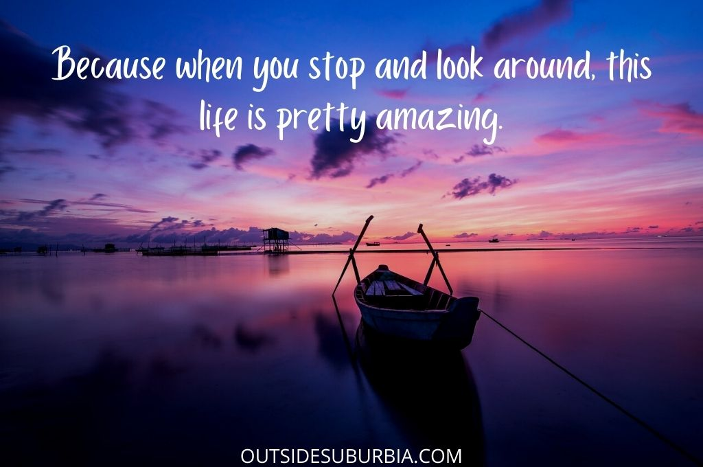 """""""Because when you stop and look around, this life is pretty amazing.""""  Best Travel Quotes & Captions 
