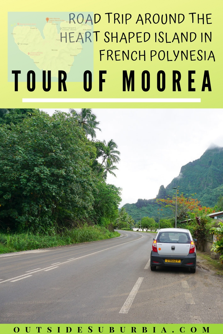 From driving on the Amalfi coast to the highest Alpine road in Austria we have embarked on quite a few road trips over the years and yet this short Moorea Island drive, stole our heart... not just because the island was shaped like a heart. #MooreaPhotos #OutsideSuburbia #MooreaIslandDrive #MooreaThingsToDo #MooreaTours