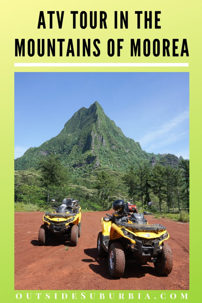 An ATV tour in the fern covered cliffs, green meadows, majestic mountains of Moorea in South Pacific Islands of French Polynesia. #MooreaActivities #MooreaATVTour #MooreaIsland #MooreaWithKids #OutsideSuburbia
