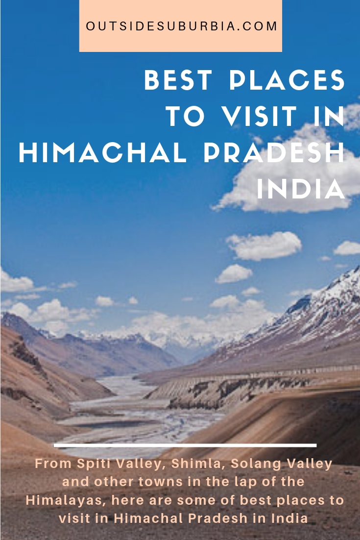 From Spiti Valley, Shimla, Solang Valley and other towns in the lap of the Himalayas, here are the best places to visit in Himachal Pradesh India #IndiaBucketlist #PlacestoVisitInIndia #HillStationsInIndia #OutsideSuburbia #IndiaVacation #IndiaHoliday #IndiaTrip