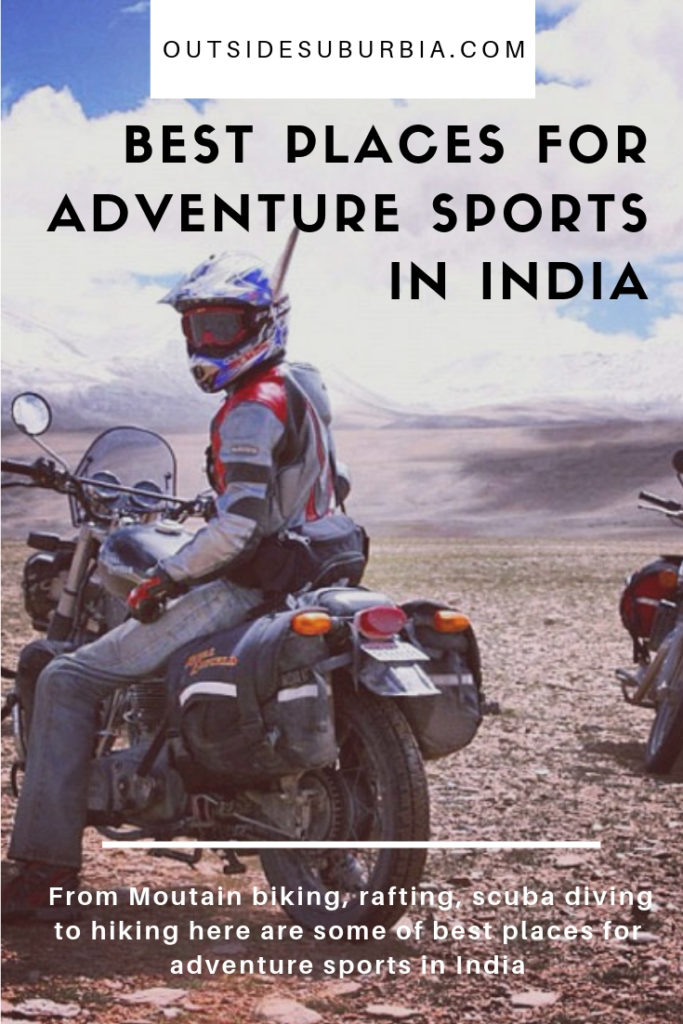 From Moutain biking, rafting, scuba diving to hiking here are some of best places for adventure sports in India