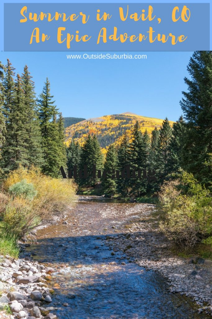 Vail, Colorado is a winter haven for Snowboarders, skiers and snowshoeing enthusiasts, but did you know summer adventures in the mountains are just as fun... #VailColorado #SummerInVail #OutsideSuburbia #VailSummerActivities