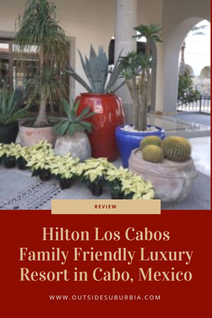 Hilton Los Cabos Review: A Family-Friendly Luxury Resort & things to do in Cabo, Mexico | Outside Suburbia