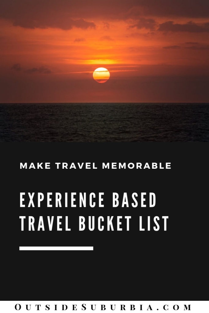 Since life is short and the world is wide, the sooner you start exploring it, the better. If you haven't got an experience-based travel bucket list, here are six things you must add. #OutsideSuburbia #TravelBucketlist #TravelBucketlistChallenge #ExperienceBasedBucketlist #experientialbucketlist