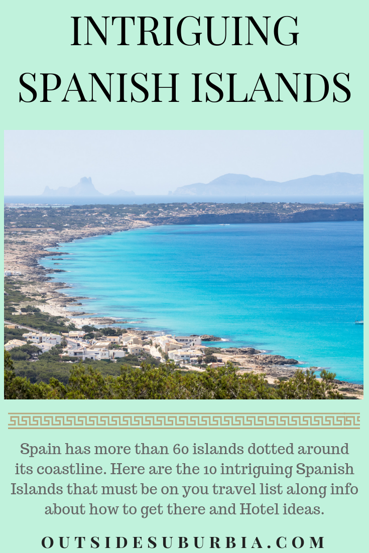 We have all heard about Ibiza, Mallorca and the Canary Islands but did you know that Spain has more than 60 islands dotted around its coastline? Here are the 10 intriguing Spanish Islands that must be on you travel list along with ideas for where to stay and how to get there. #OutsideSuburbia #SpainHoliday #SpanishIslands #Spain #SpainBucketlist #SpainVacationIdeas #SpainItinerary