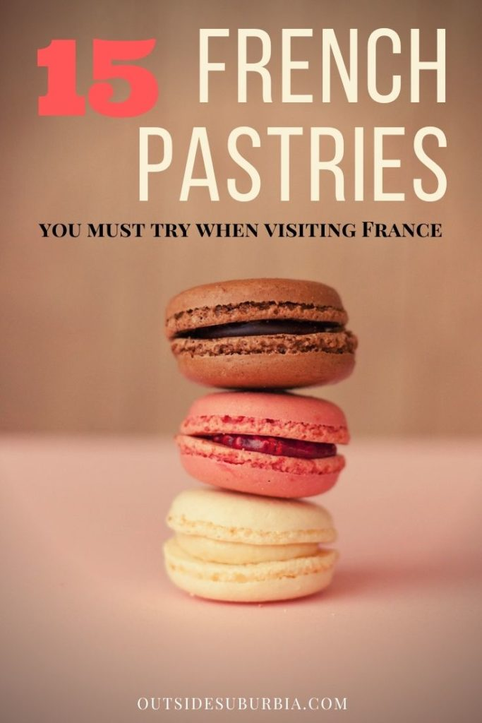 15 French Pastries and desserts you must try when visiting France. Includes some easy to follow recipes to make the French Pastries   Outside Suburbia