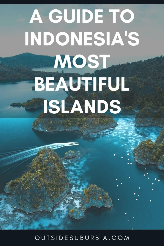A guide to Indonesia's most beautiful islands | Outside Suburbia
