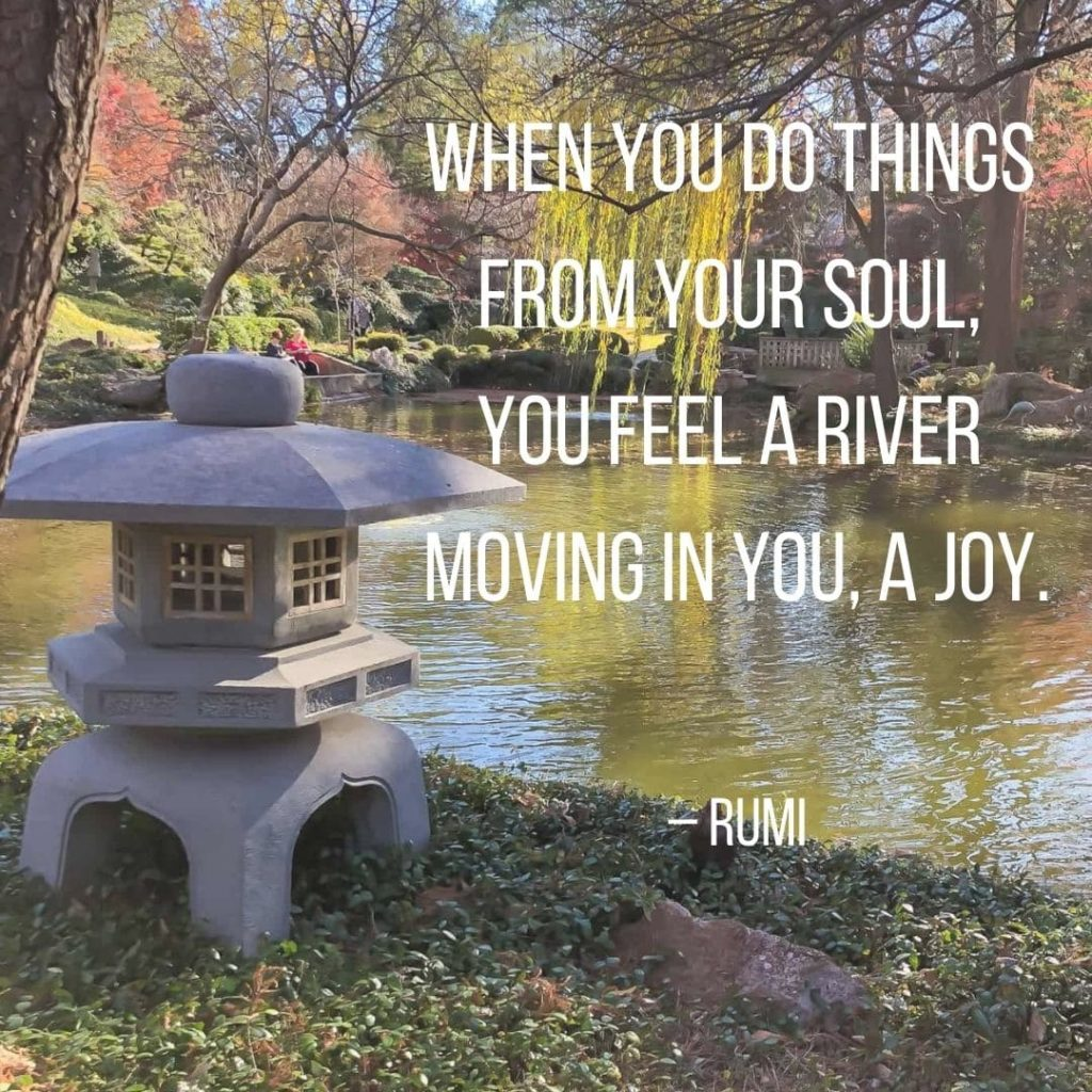 """50 Best Happy Quotes: Quotes About Happiness  """"When you do things from your soul, you feel a river moving in you, a joy."""" – Rumi"""