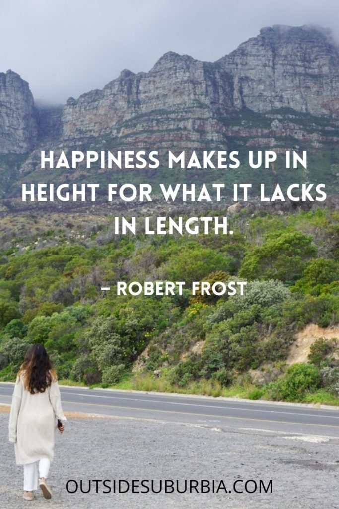 """""""Happiness makes up in height for what it lacks in length.""""  – Robert Frost"""