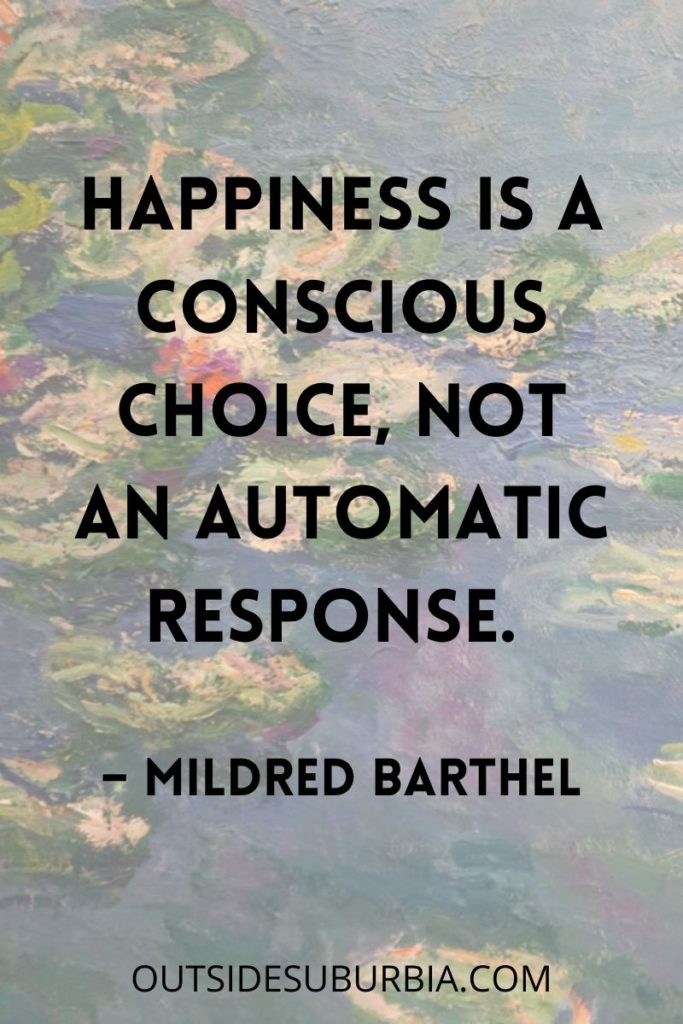"""""""Happiness is a conscious choice, not an automatic response.""""  – Mildred Barthel  50 Best Happy Quotes: Quotes About Happiness"""