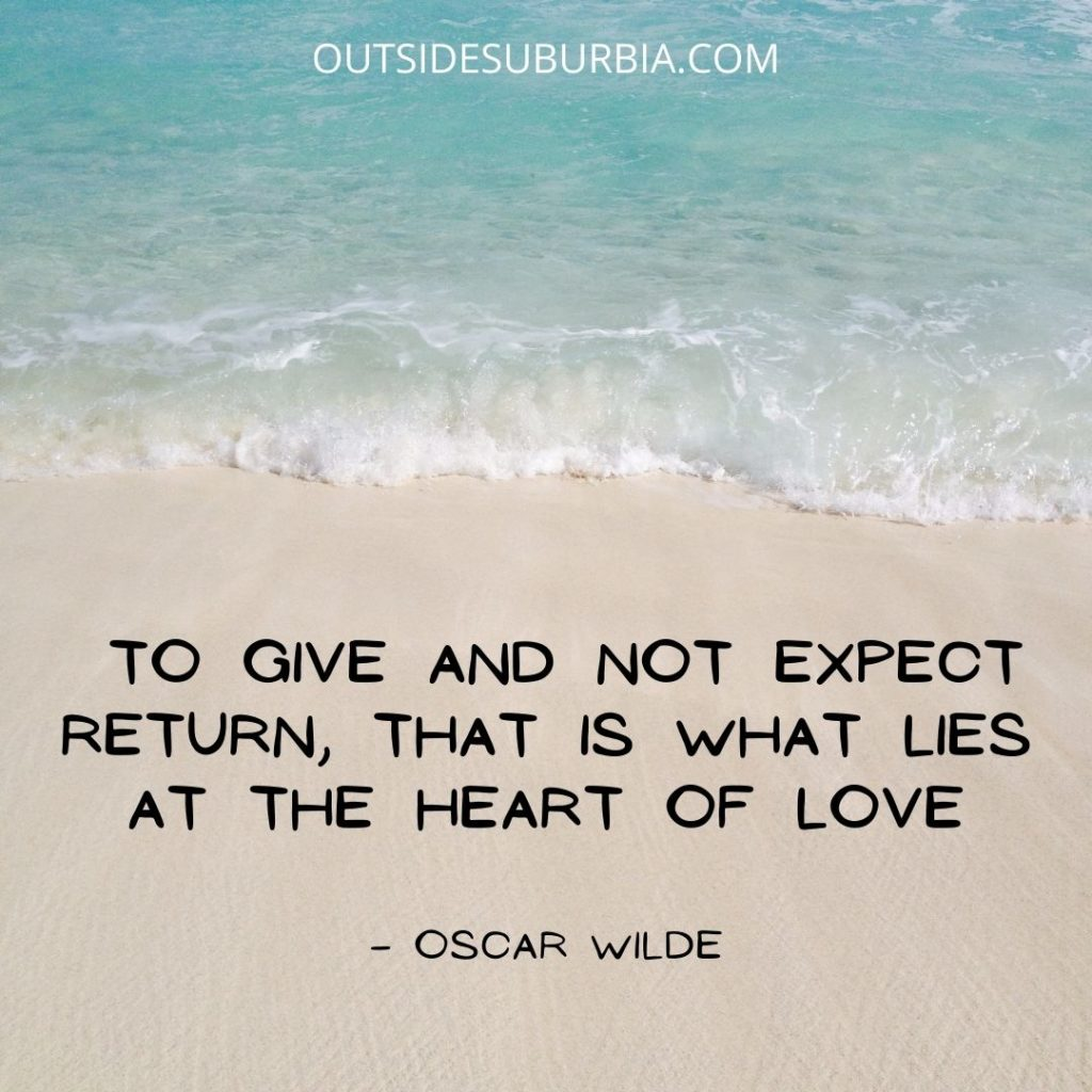 To give and not expect return, that is what lies at the heart of love. Quotes about Unconditional Love | Outside Suburbia