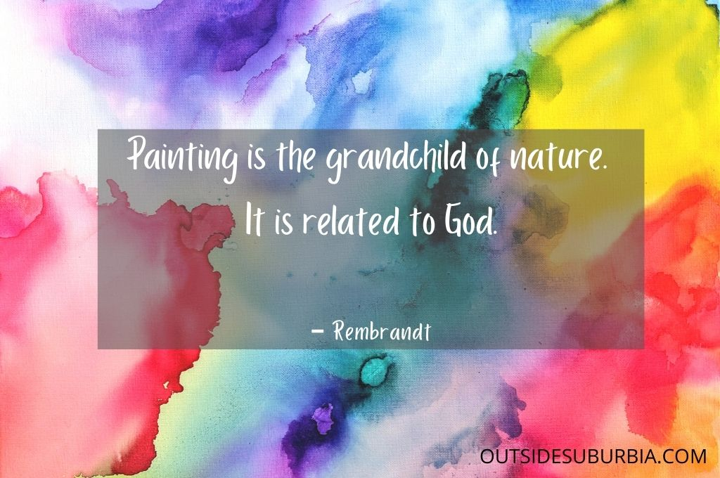 Painting is the grandchild of nature. It is related to God. ― Rembrandt